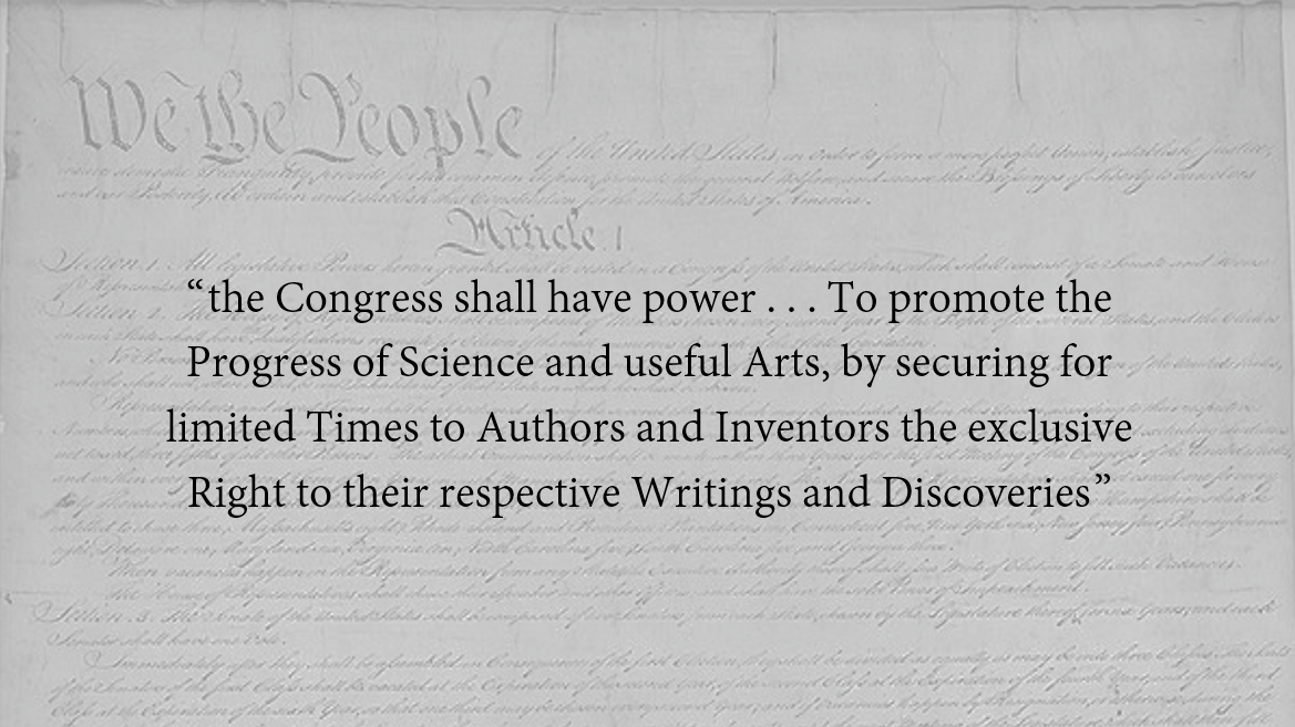 the Congress shall have power... to promote the progress of science and useful arts, by securing for limited times to authors and inventors the exclusive right to their respective writings and discoveries.